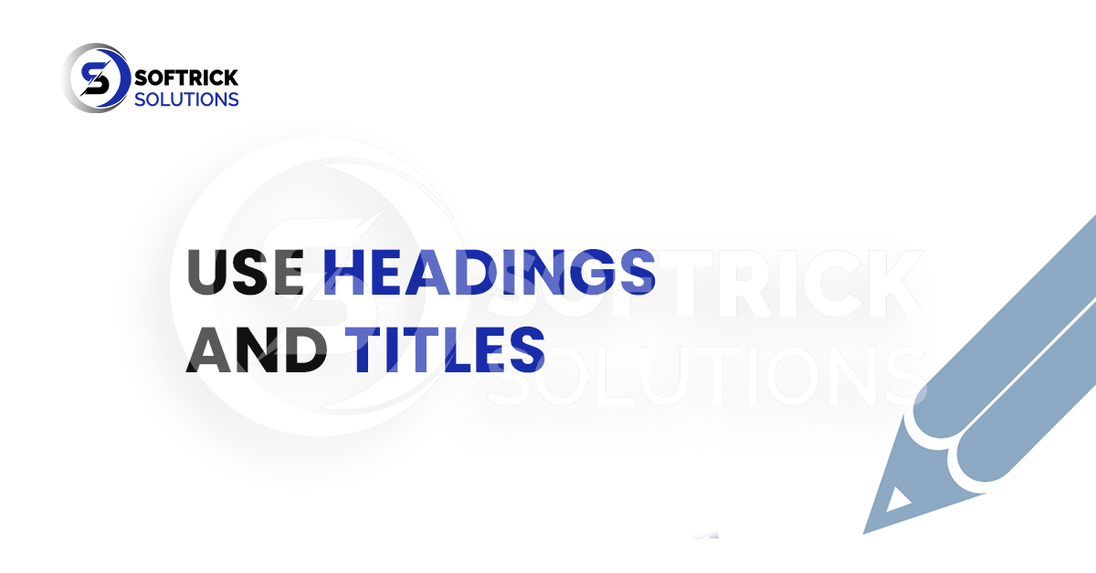 Use headings and titles